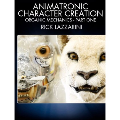 DVD Rick Lazzarini : Animatronic Character Creation: Organic Mechanics Part 2